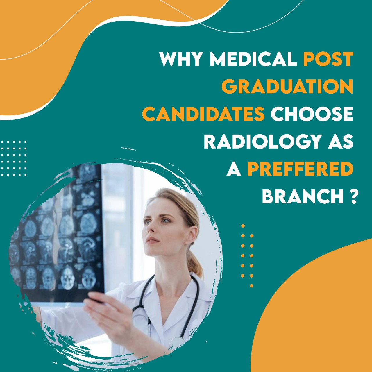 WHY MEDICAL POST GRADUATION CANDIDATES CHOOSE RADIOLOGY AS A PREFFERED BRANCH