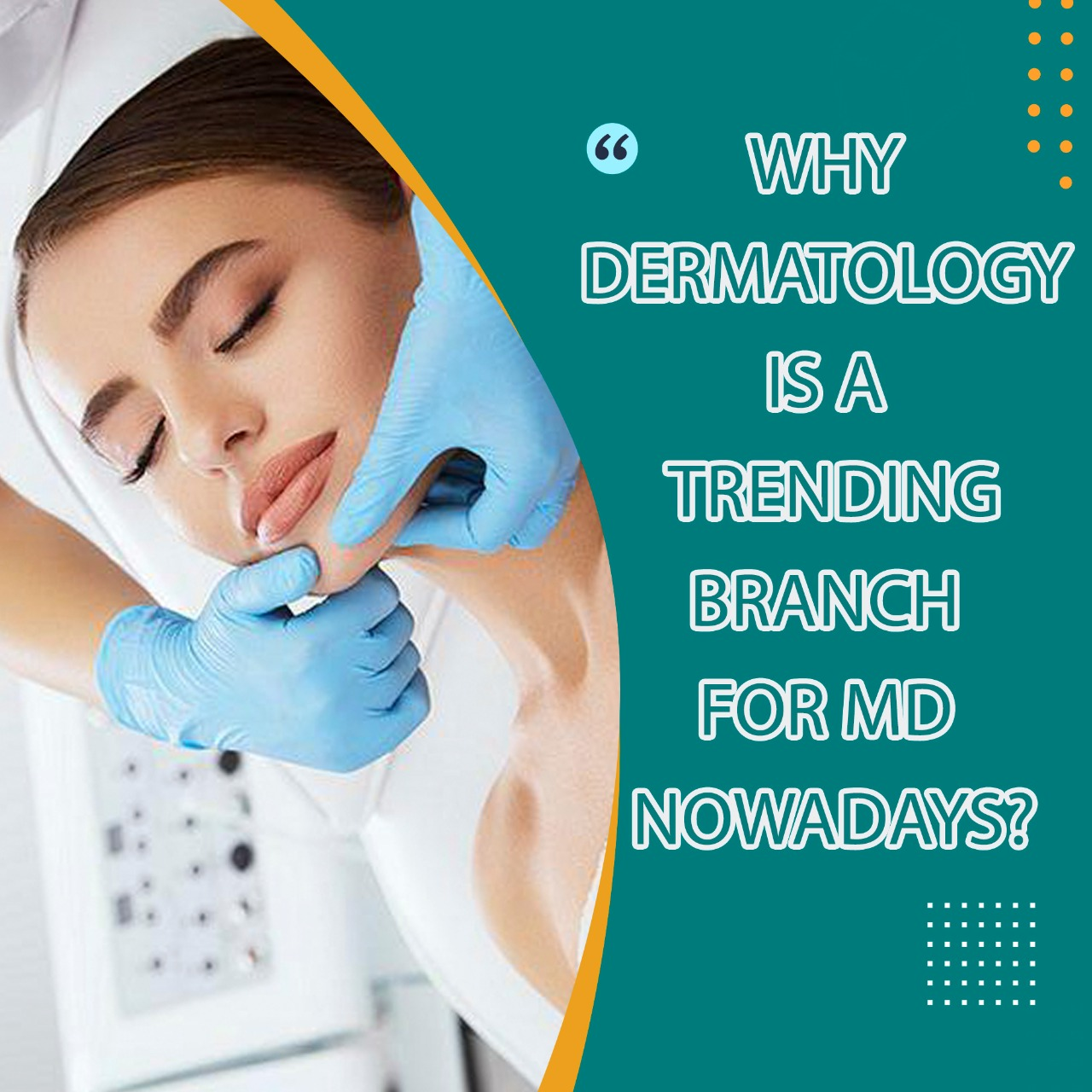 WHY DERMATOLOGY IS A TRENDING BRANCH FOR MD NOWADAYS